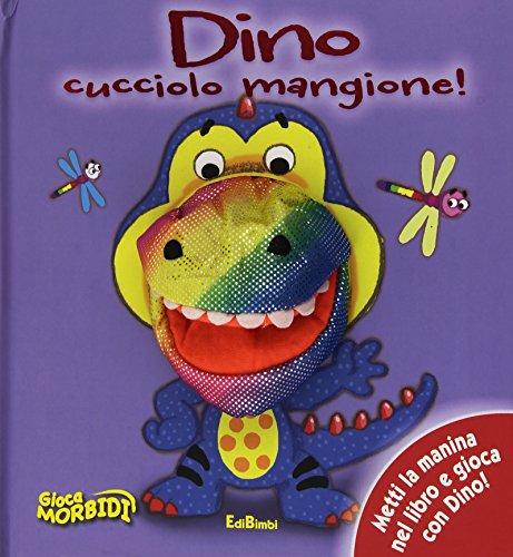 9788855618021: Dino cucciolo mangione! Giocamorbidi