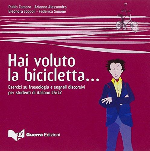 9788855704229: Hai voluto la bicicletta... Esercizi su fraseologia e segnali discorsivi per studenti di italiano LS/L2. Livello avanzato C1/C2. 2 CD Audio
