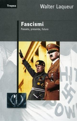Fascismi. Passato, presente, futuro Laqueur, Walter and