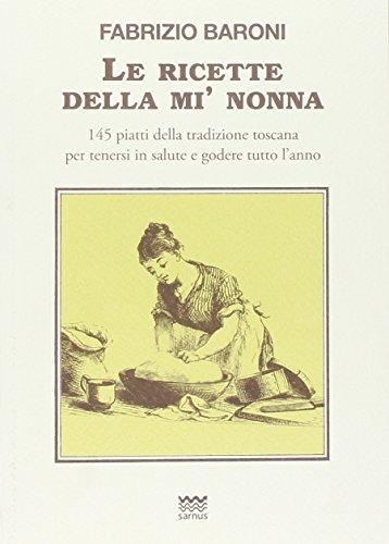 9788856301076: Le ricette della mì nonna. 145 piatti della tradizione toscana per tenersi in salute e godere tutto l'anno (Toscani super DOC)
