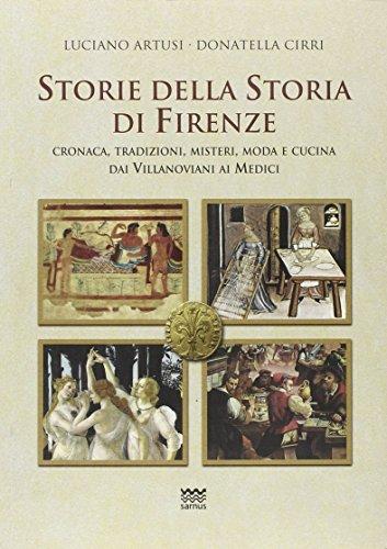 Storie della Storia di Firenze. Cronaca, Tradizioni,: Cirri, Donatella;Artusi, Luciano