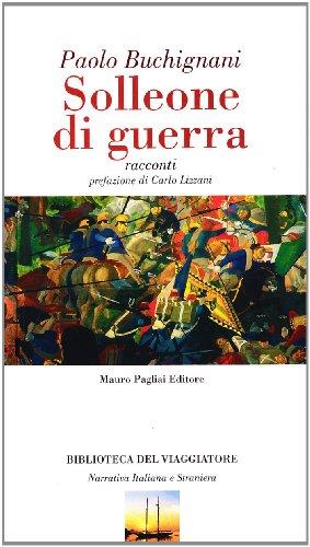 Solleone di guerra. Racconti.: Buchignani,Paolo.