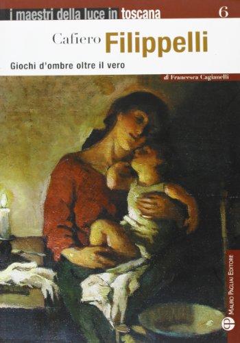 Cafiero Filippelli. Giochi d'ombre oltre il vero.: Cagianelli,Francesca.