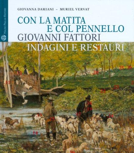 Con la matita e col pennello. Giovanni Fattori. Indagini e restauri dei dipinti della Galleria d&#...
