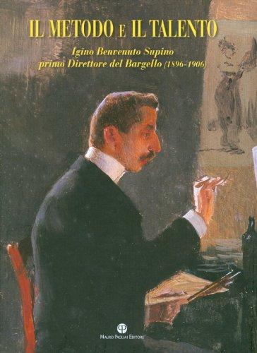 9788856400946: Il metodo e il talento. Igino Benvenuto Supino primo direttore del Bargello (1896-1906). Catalogo della mostra (Firenze, 5 marzo-6 giugno 2010). Con DVD