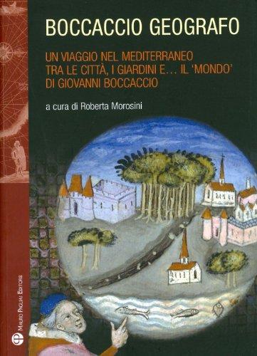9788856401028: Boccaccio geografo: Un viaggio nel Mediterraneo tra le citta, i giardini ea il 'mondo' di Giovanni Boccaccio (Storie del Mondo) (Italian Edition)