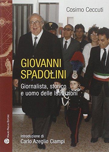 Giovanni Spadolini. Giornalista, storico, uomo delle istituzioni: Cosimo Ceccuti
