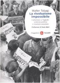 9788856501124: La rivoluzione impossibile. L'attentato a Togliatti: violenza politica e reazione popolare (Saggi. Tascabili)