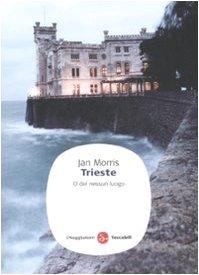 Trieste. O del nessun luogo (9788856501414) by Jan Morris