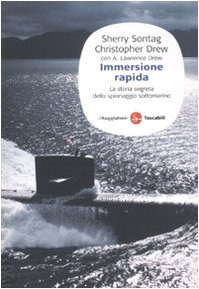 Immersione rapida. La storia segreta dello spionaggio sottomarino - Sherry Sontag; Christopher Drew; Lawrence A. Drew