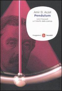 9788856502442: Pendulum. Léon Foucault e il trionfo della scienza