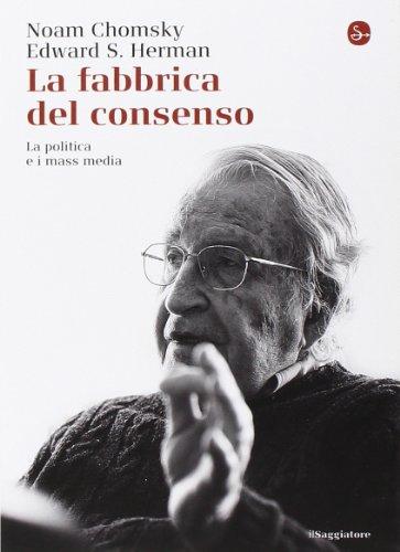 9788856504231: La fabbrica del consenso. La politica e i mass media (Saggi. Tascabili)