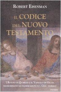 9788856600209: Il codice del Nuovo Testamento. I rotoli di Qumran e il Vangelo di Giuda smascherano le falsificazioni sul Gesù storico