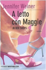 A letto con Maggie. In her shoes (Bestseller) - Jennifer Weiner