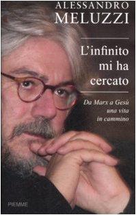 9788856604122: L'infinito mi ha cercato. Da Marx a Gesù una vita in cammino