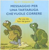 9788856613599: Messaggio per una tartaruga che vuole correre. Per una vita fuori dal guscio