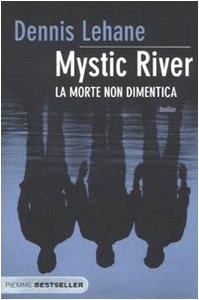 Mystic River. La morte non dimentica (Bestseller) - Dennis Lehane