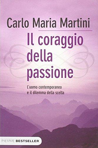 Il coraggio della passione. L'uomo contemporaneo e il dilemma della scelta (8856615304) by Carlo M. Martini