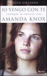 9788856615623: Io vengo con te. Colloqui in carcere con Amanda Knox