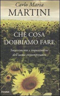 Che cosa dobbiamo fare. Smarrimento e inquietudine dell'uomo contemporaneo (9788856621952) by Martini, Carlo Maria