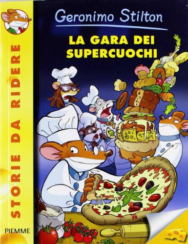 Geronimo Stilton: La Gara Dei Supercuochi (Italian Edition) (8856623404) by [???]