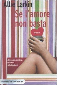 Se l'amore non basta (Bestseller): Allie Larkin
