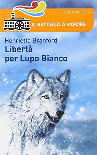 9788856639926: Libertà per Lupo Bianco