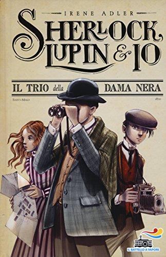 9788856644692: Il trio della Dama Nera (Il Battello a vapore. Sherlock, Lupin & io)