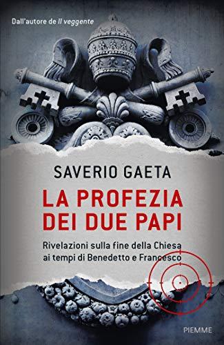 9788856664522: La profezia dei due papi. Rivelazioni sulla fine della Chiesa ai tempi di Benedetto e Francesco