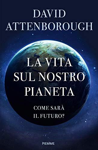 9788856677706: La vita sul nostro pianeta. Come sarà il futuro?