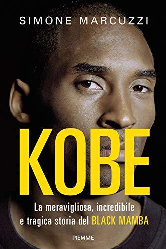 9788856679571: Kobe. La meravigliosa, incredibile e tragica storia del Black Mamba