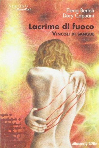 Lacrime di fuoco. Vincoli di sangue: Elena Bertoli, Dory Capuani