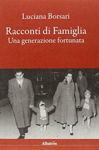 Racconti di Famiglia. Una Generazione Fortunata.: Borsari, Luciana