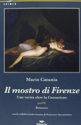 Il mostro di Firenze. Una verità oltre: Mario Catania