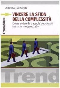 Vincere la sfida della complessità. Come evitare le trappole decisionali nei sistemi organizzativi (885680011X) by Alberto Gandolfi