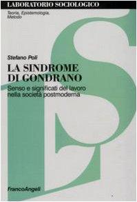 9788856800425: La sindrome di Gondrano. Senso e significati del lavoro nella societ� postmoderna