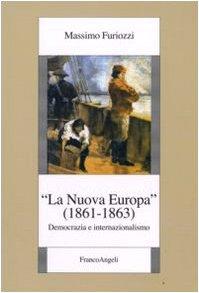 La Nuova Europa (1861- 1863). Democrazia e internazionalismo.: Furiozzi,Massimo.