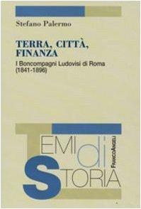 9788856802726: Terra, città, finanza. I Boncompagni Ludovisi di Roma (1841-1896)