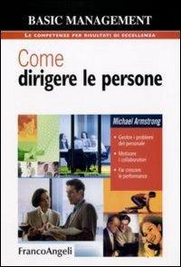 9788856806007: Come dirigere le persone. Gestire i problemi del personale. Motivare i collaboratori. Far crescere le performance