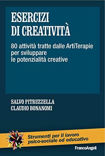 9788856806847: Esercizi di creatività. 80 attività tratte dalle artiterapie per sviluppare le potenzialità creative