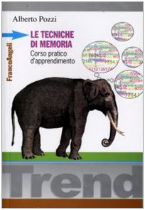 Le tecniche di memoria. Corso pratico d'apprendimento: Alberto Pozzi