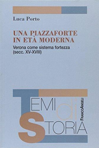 9788856811490: Una piazzaforte in età moderna. Verona come sistema-fortezza (secc. XV-XVIII)