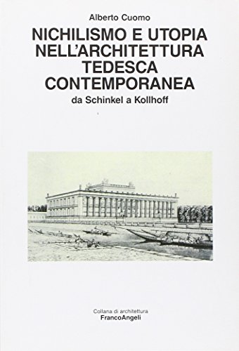 Nichilismo e utopia nell'architettura tedesca contemporanea. Da: Alberto Cuomo