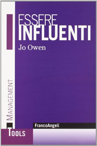 9788856824742: Essere influenti. L'arte di rendere le cose possibili