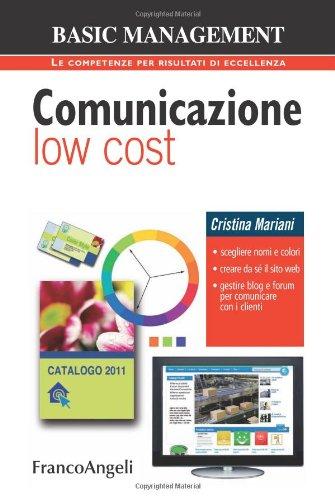 9788856831825: Comunicazione low cost. Scegliere nomi e colori. Creare da sé il sito web. Gestire blog e forum per comunicare con i clienti