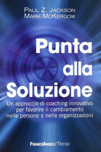9788856832631: Punta alla soluzione. Un approccio di coaching innovativo per favorire il cambiamento nelle persone e nelle organizzazioni