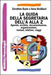 9788856840278: La guida della segretaria dalla A alla Z. Agenda, archivio, documentazione, informatica, organizzazione, riunioni, telefono, viaggi