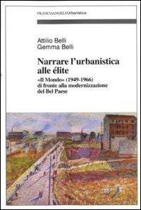 9788856845952: Narrare l'urbanistica alle élite. «Il Mondo» (1949-1966) di fronte alla modernizzazione del bel paese