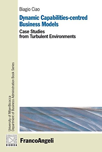 9788856847307: Dynamic capabilities-centred business models. Case studies from turbulent environments