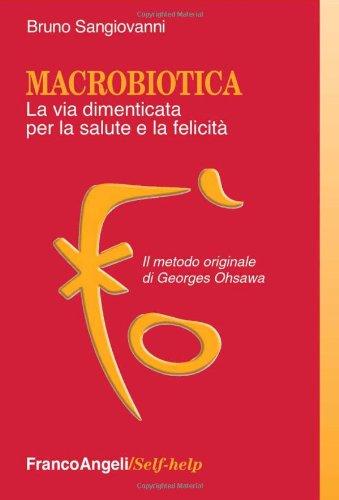9788856848212: Macrobiotica. La via dimenticata per la salute e la felicità. Il metodo originale di George Ohsawa (Self-help)